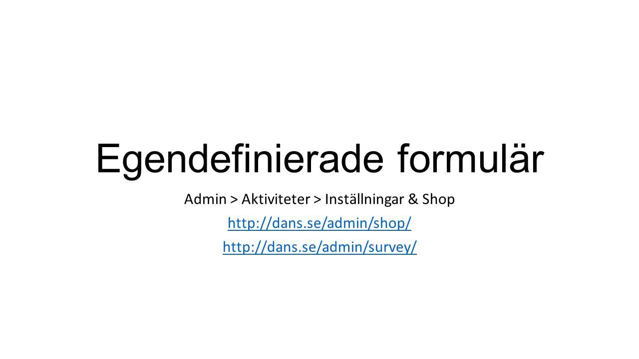Egendefinierade formulär Admin > Aktiviteter > Inställningar & Shop http://dans.se/admin/shop/ http://dans.se/admin/survey/