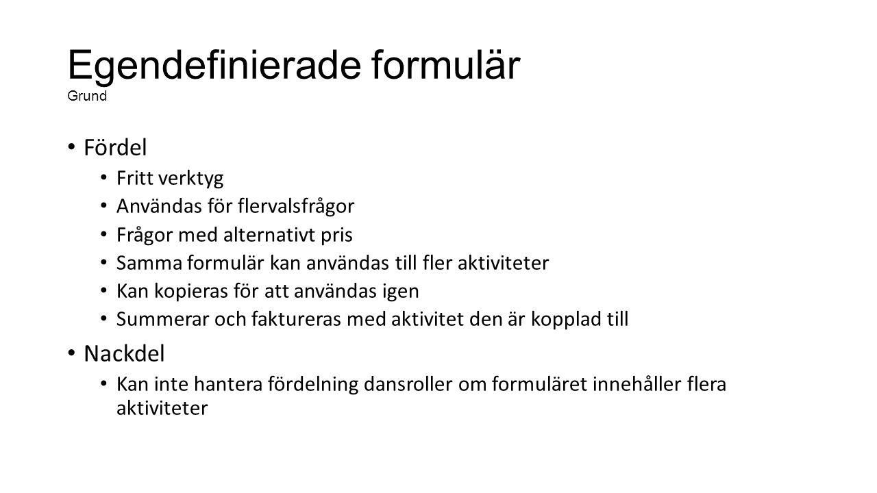 Egendefinierade formulär Grund Fördel Fritt verktyg Användas för flervalsfrågor Frågor med alternativt pris Samma formulär kan användas till fler akti
