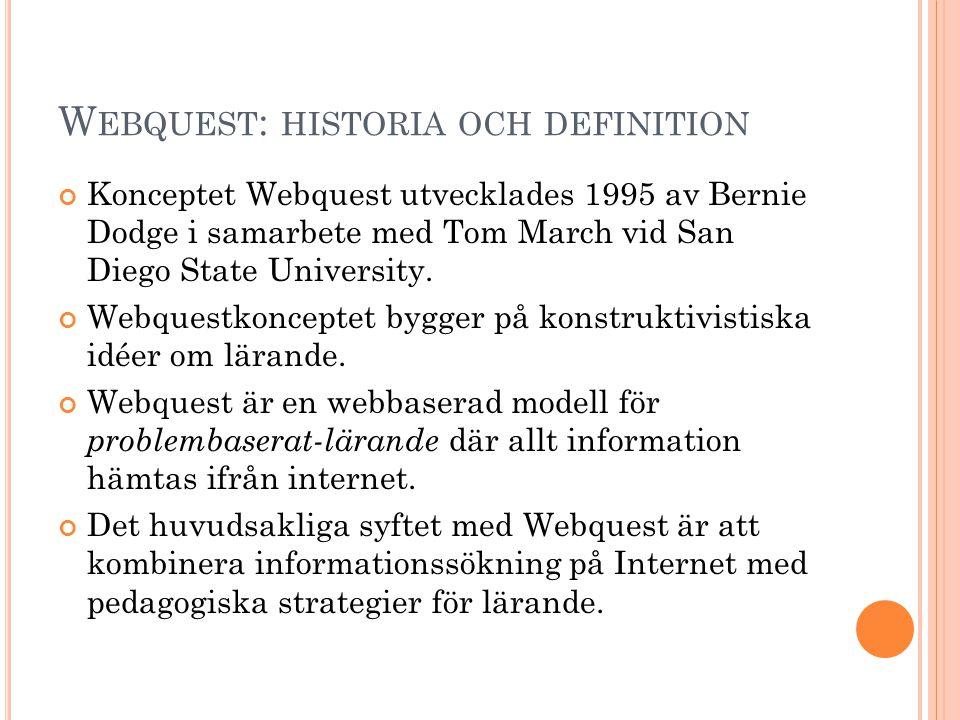 W EBQUEST : HISTORIA OCH DEFINITION Konceptet Webquest utvecklades 1995 av Bernie Dodge i samarbete med Tom March vid San Diego State University. Webq