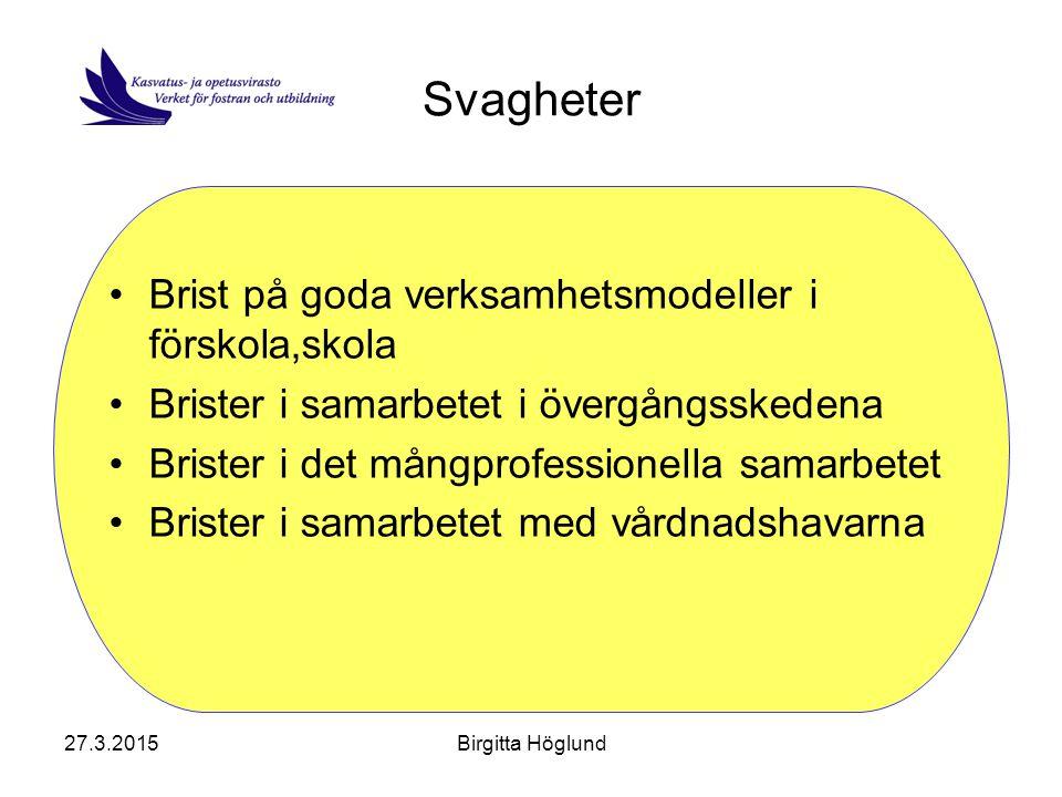 27.3.2015Birgitta Höglund Svagheter Brist på goda verksamhetsmodeller i förskola,skola Brister i samarbetet i övergångsskedena Brister i det mångprofessionella samarbetet Brister i samarbetet med vårdnadshavarna
