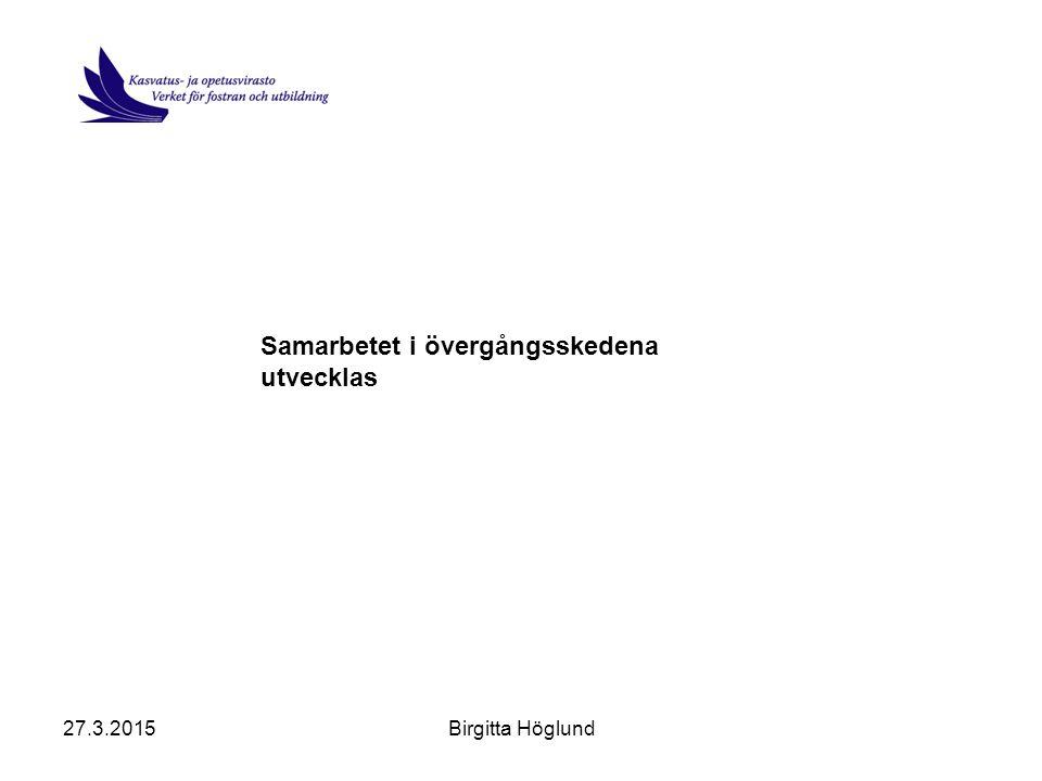 27.3.2015Birgitta Höglund Samarbetet i övergångsskedena utvecklas