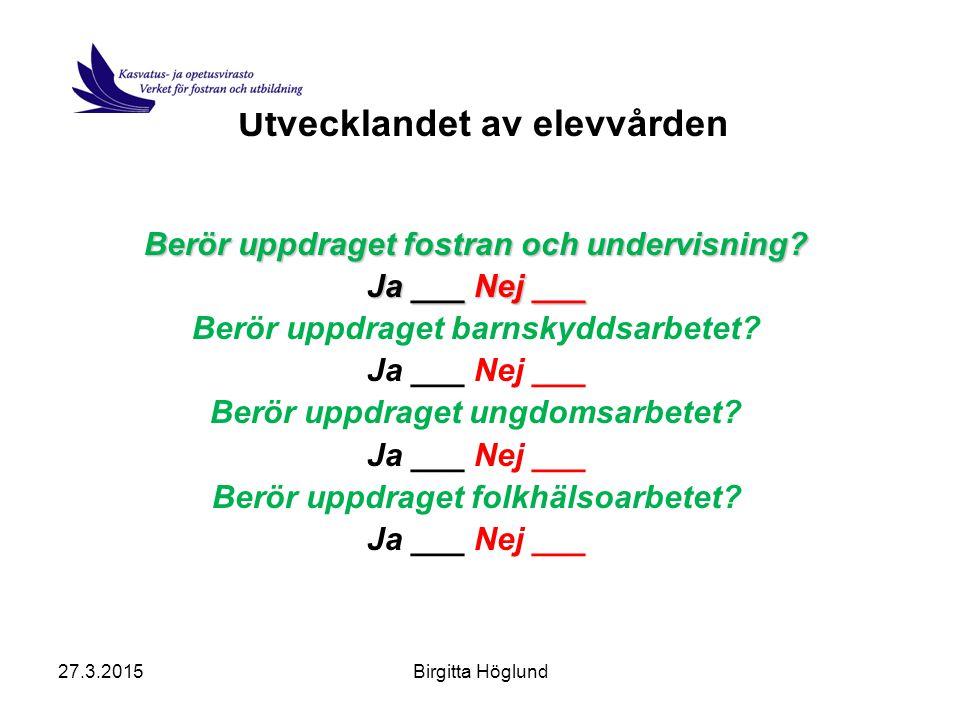 27.3.2015Birgitta Höglund Ett smidigt samarbete och en smidig informationsöverföring i övergångsskedena.