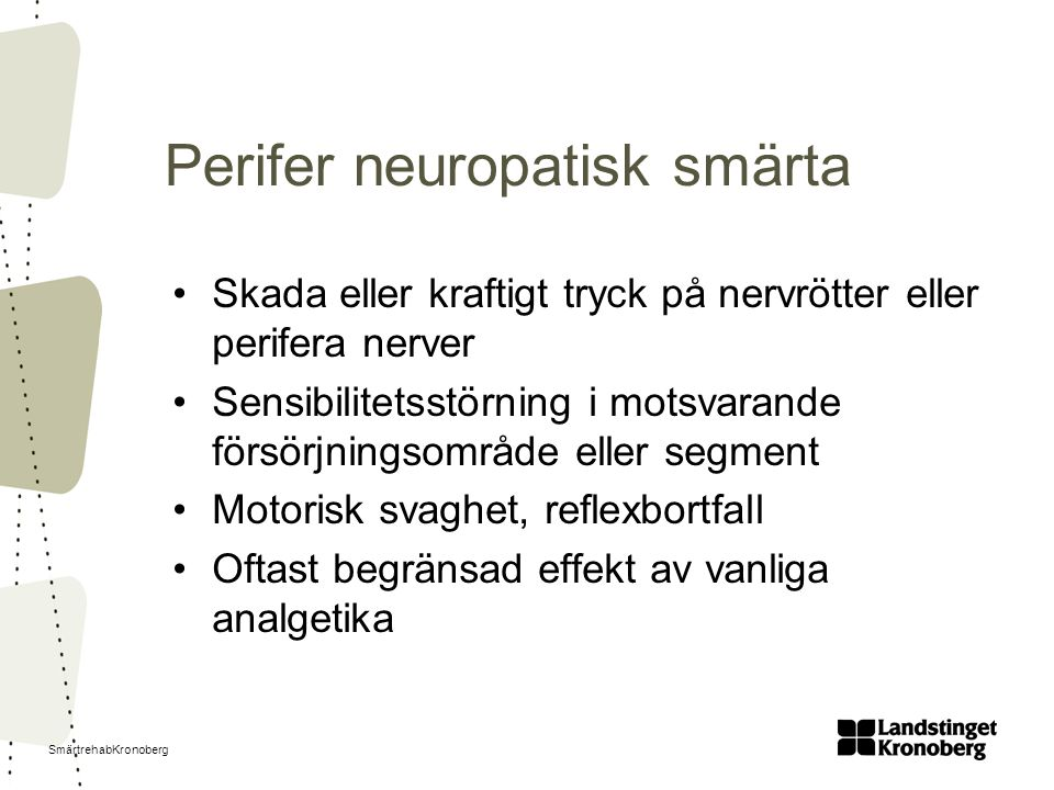 SmärtrehabKronoberg Perifer neuropatisk smärta Skada eller kraftigt tryck på nervrötter eller perifera nerver Sensibilitetsstörning i motsvarande förs