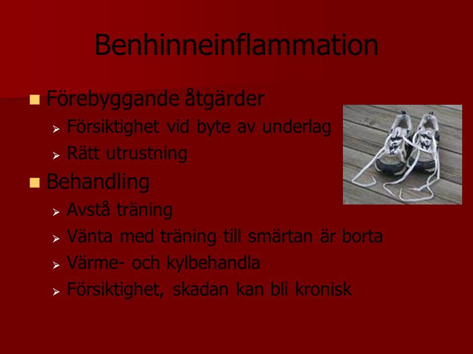 Benhinneinflammation Förebyggande åtgärder   Försiktighet vid byte av underlag   Rätt utrustning Behandling   Avstå träning   Vänta med tränin