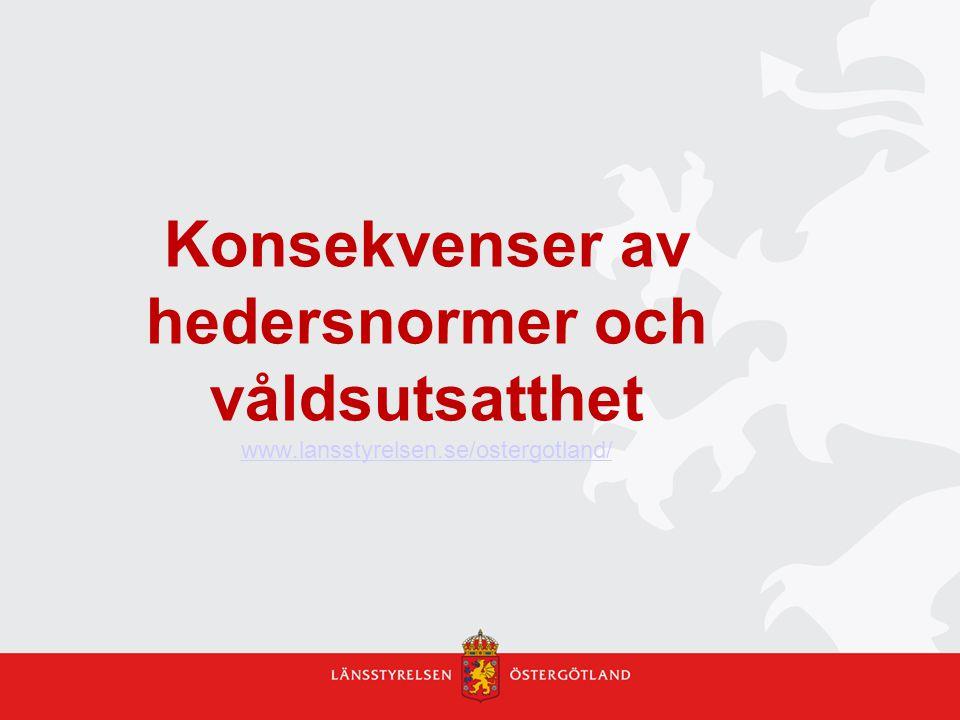Konsekvenser av hedersnormer och våldsutsatthet www.lansstyrelsen.se/ostergotland/ www.lansstyrelsen.se/ostergotland/