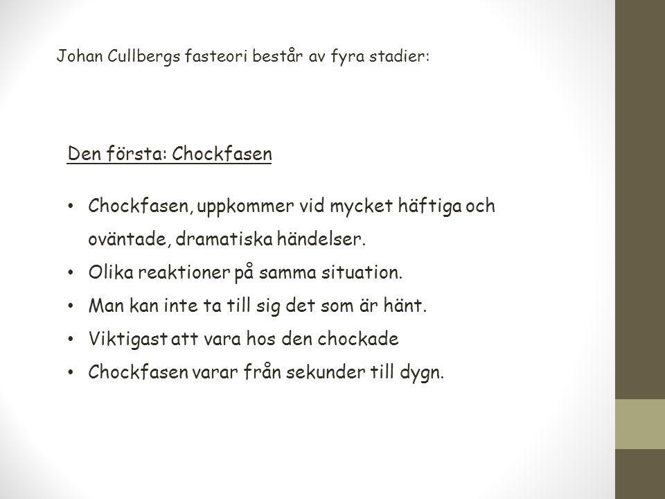 Johan Cullbergs fasteori består av fyra stadier: Den första: Chockfasen Chockfasen, uppkommer vid mycket häftiga och oväntade, dramatiska händelser. O
