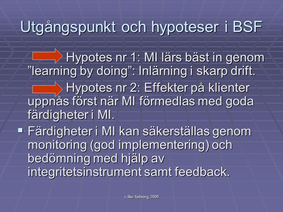 """c åke farbring, 2008 Utgångspunkt och hypoteser i BSF Hypotes nr 1: MI lärs bäst in genom """"learning by doing"""": Inlärning i skarp drift. Hypotes nr 1:"""