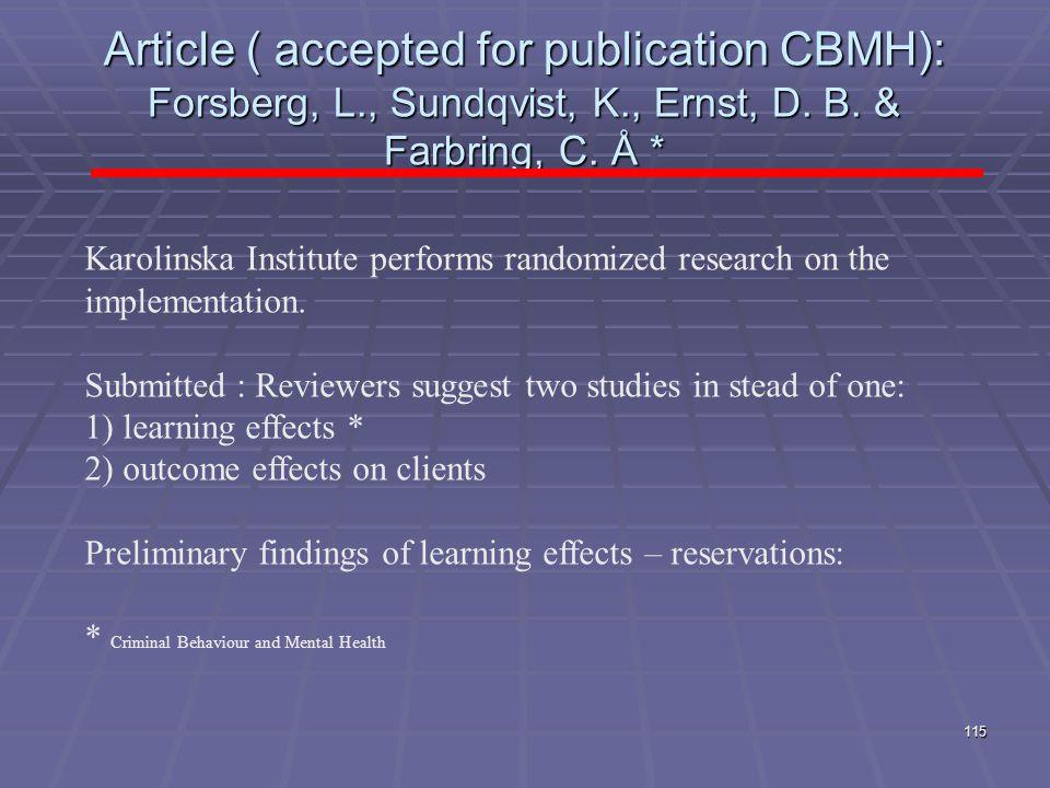 Article ( accepted for publication CBMH): Forsberg, L., Sundqvist, K., Ernst, D. B. & Farbring, C. Å * 115 Karolinska Institute performs randomized re