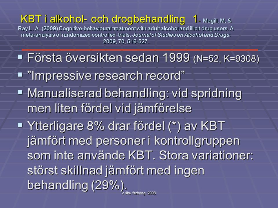 c åke farbring, 2008 KBT i alkohol- och drogbehandling 1 - Magill, M, & Ray L. A. (2009) Cognitive-behavioural treatment with adult alcohol and illici