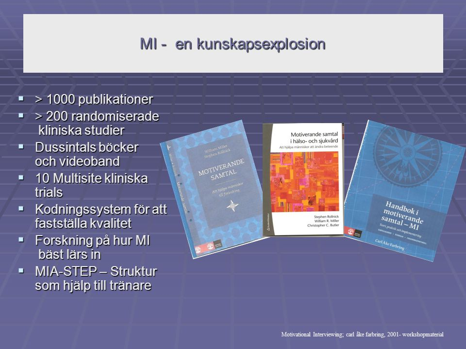 Rådgivares specifika komponenter i MI (Apodaca & Longabaugh, 2009) Motiverande samtal Rådgivar- specifika Utfall (missbruk) Klient- beteende 0.52 0.19 Guame m fl., 2009; Baer m fl., 2008; Moyers m fl., 2009 påvisar ytterligare stöd för denna länk