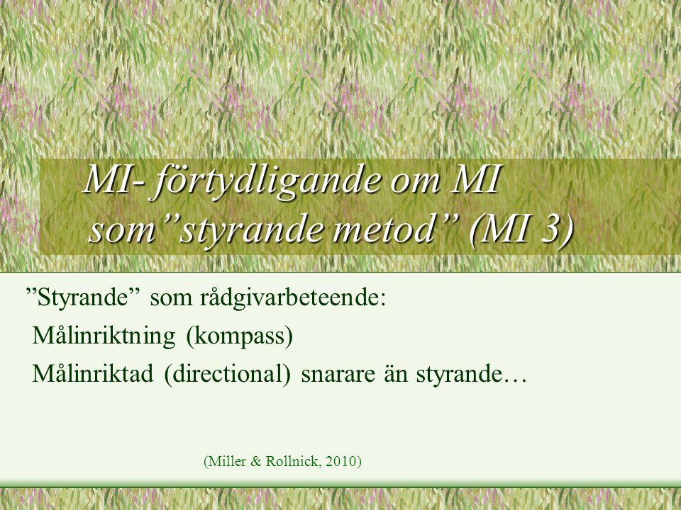 """MI- förtydligande om MI som""""styrande metod"""" (MI 3) MI- förtydligande om MI som""""styrande metod"""" (MI 3) """"Styrande"""" som rådgivarbeteende: Målinriktning ("""