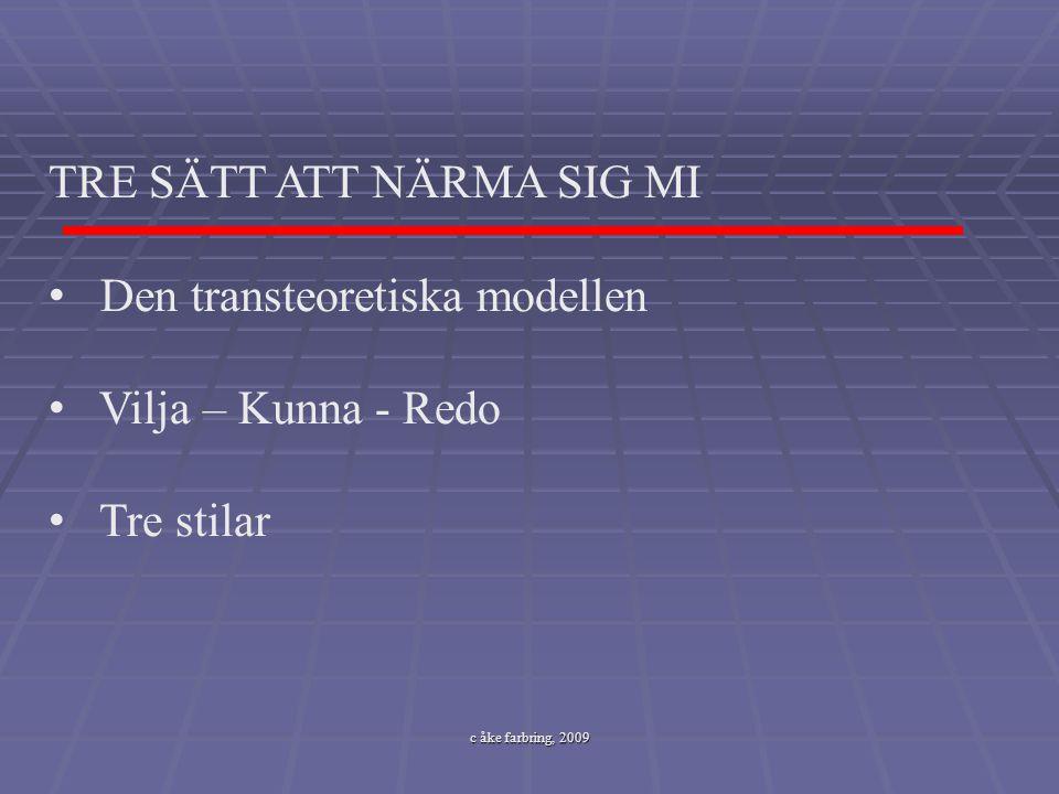 c åke farbring, 2009 TRE SÄTT ATT NÄRMA SIG MI Den transteoretiska modellen Vilja – Kunna - Redo Tre stilar