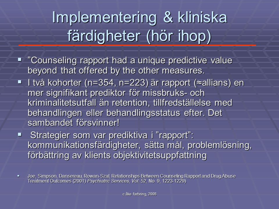 """c åke farbring, 2008 Implementering & kliniska färdigheter (hör ihop)  """"Counseling rapport had a unique predictive value beyond that offered by the o"""