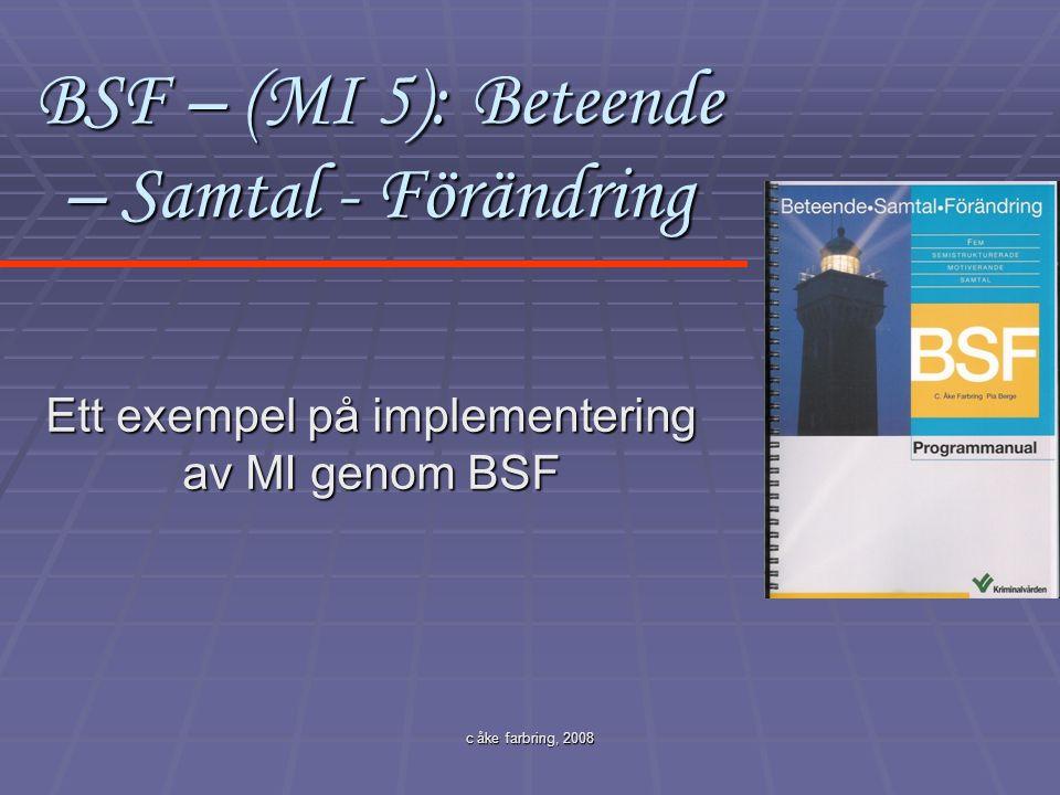 c åke farbring, 2008 BSF – (MI 5): Beteende – Samtal - Förändring Ett exempel på implementering av MI genom BSF