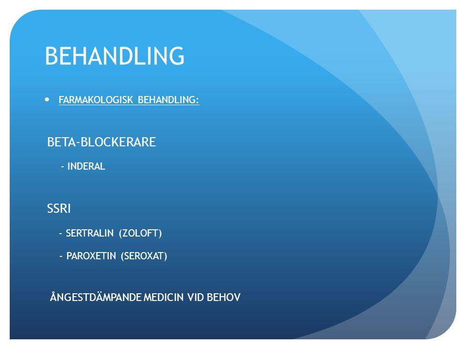 BEHANDLING FARMAKOLOGISK BEHANDLING: BETA-BLOCKERARE - INDERAL SSRI - SERTRALIN (ZOLOFT) - PAROXETIN (SEROXAT) ÅNGESTDÄMPANDE MEDICIN VID BEHOV