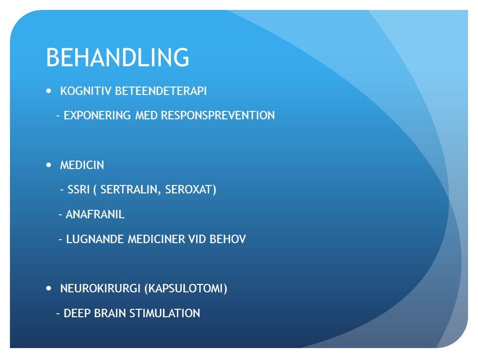 BEHANDLING KOGNITIV BETEENDETERAPI - EXPONERING MED RESPONSPREVENTION MEDICIN - SSRI ( SERTRALIN, SEROXAT) - ANAFRANIL - LUGNANDE MEDICINER VID BEHOV