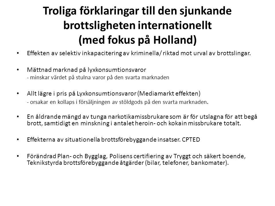 Troliga förklaringar till den sjunkande brottsligheten internationellt (med fokus på Holland) Effekten av selektiv inkapacitering av kriminella/ riktad mot urval av brottslingar.
