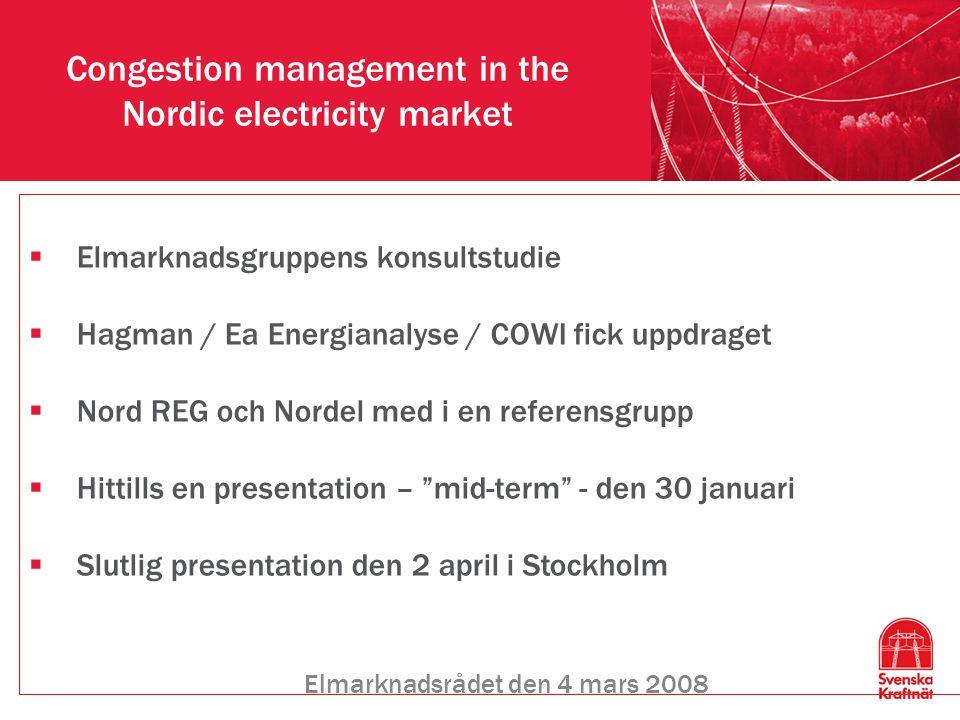 Congestion management in the Nordic electricity market Elmarknadsrådet den 4 mars 2008  Elmarknadsgruppens konsultstudie  Hagman / Ea Energianalyse / COWI fick uppdraget  Nord REG och Nordel med i en referensgrupp  Hittills en presentation – mid-term - den 30 januari  Slutlig presentation den 2 april i Stockholm
