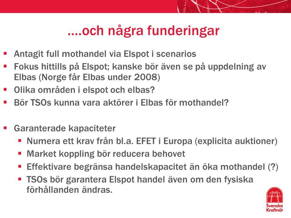 ….och några funderingar  Antagit full mothandel via Elspot i scenarios  Fokus hittills på Elspot; kanske bör även se på uppdelning av Elbas (Norge får Elbas under 2008)  Olika områden i elspot och elbas.