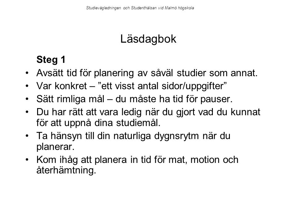 """Studievägledningen och Studenthälsan vid Malmö högskola Läsdagbok Steg 1 Avsätt tid för planering av såväl studier som annat. Var konkret – """"ett visst"""