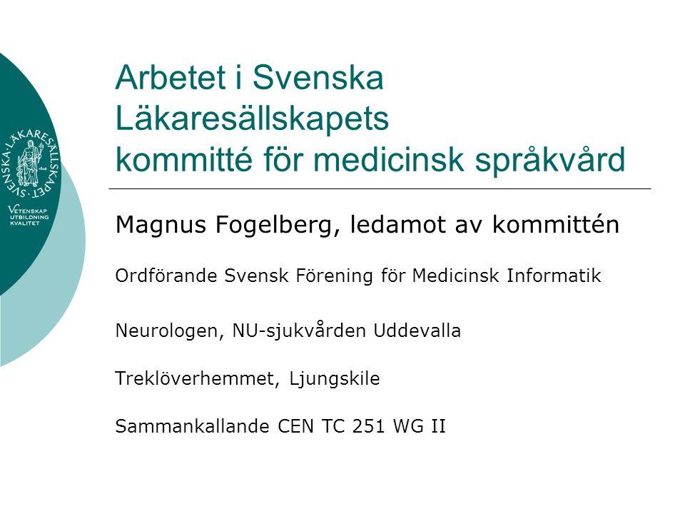 Arbetet i Svenska Läkaresällskapets kommitté för medicinsk språkvård Magnus Fogelberg, ledamot av kommittén Ordförande Svensk Förening för Medicinsk I