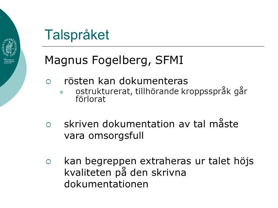 Talspråket Magnus Fogelberg, SFMI  rösten kan dokumenteras ostrukturerat, tillhörande kroppsspråk går förlorat  skriven dokumentation av tal måste vara omsorgsfull  kan begreppen extraheras ur talet höjs kvaliteten på den skrivna dokumentationen