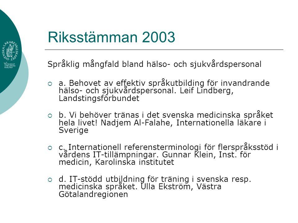 Riksstämman 2003 Språklig mångfald bland hälso- och sjukvårdspersonal  a. Behovet av effektiv språkutbilding för invandrande hälso- och sjukvårdspers