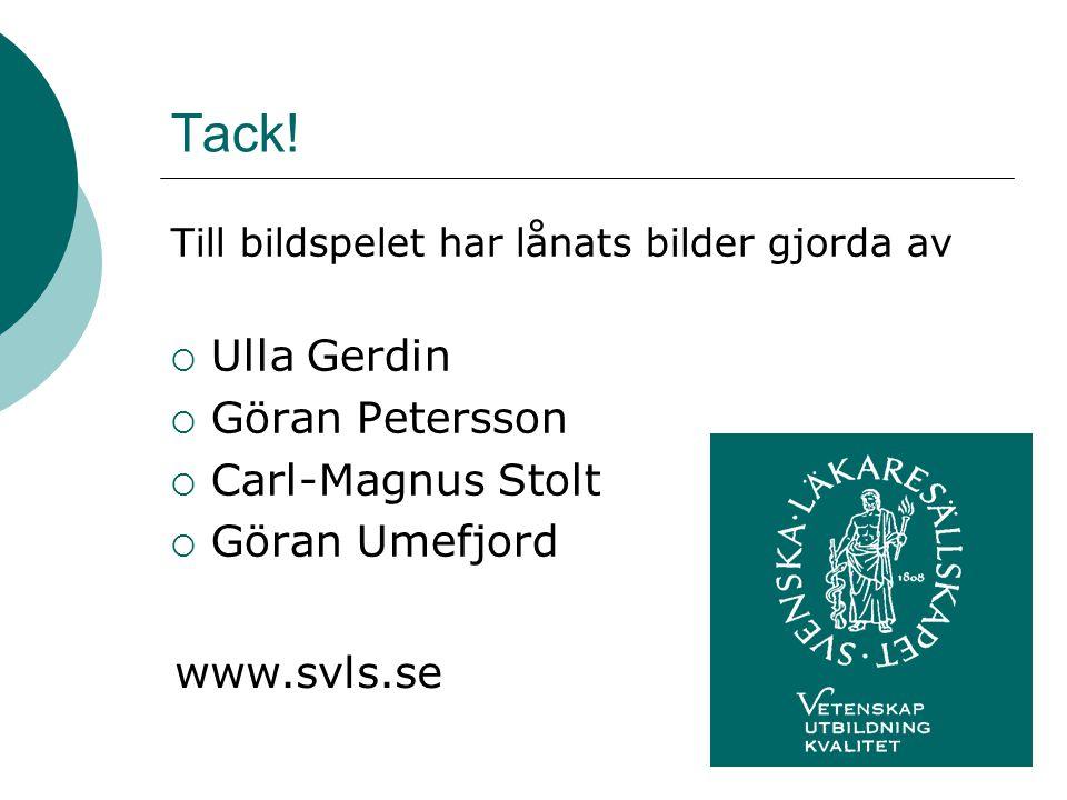 Tack! Till bildspelet har lånats bilder gjorda av  Ulla Gerdin  Göran Petersson  Carl-Magnus Stolt  Göran Umefjord www.svls.se