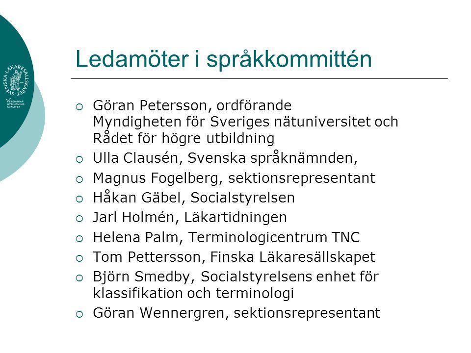 Ledamöter i språkkommittén  Göran Petersson, ordförande Myndigheten för Sveriges nätuniversitet och Rådet för högre utbildning  Ulla Clausén, Svensk
