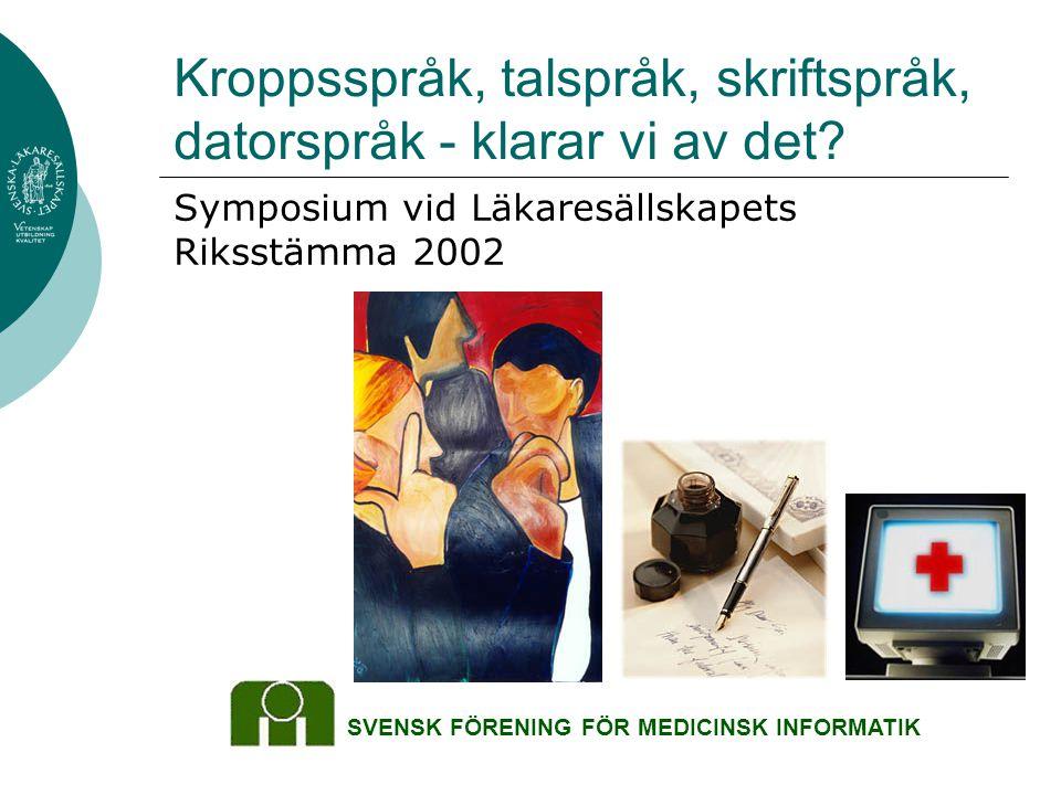 Kroppsspråk, talspråk, skriftspråk, datorspråk - klarar vi av det? SVENSK FÖRENING FÖR MEDICINSK INFORMATIK Symposium vid Läkaresällskapets Riksstämma