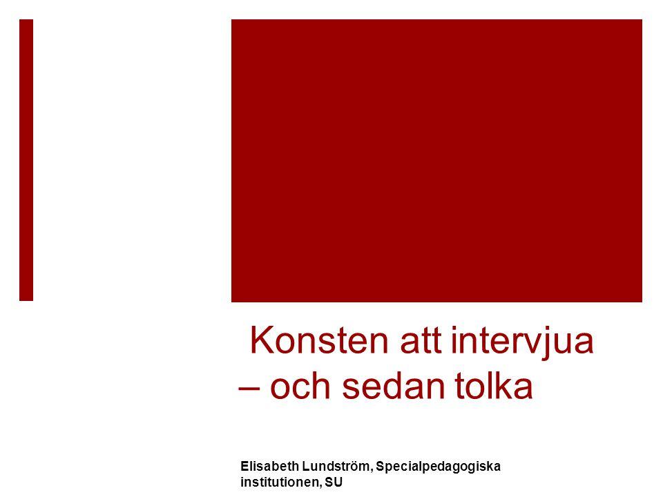 Kvalitativ forskning  Metodologisk ansats  Metod Elisabeth Lundström, Specialpedagogiska institutionen, SU