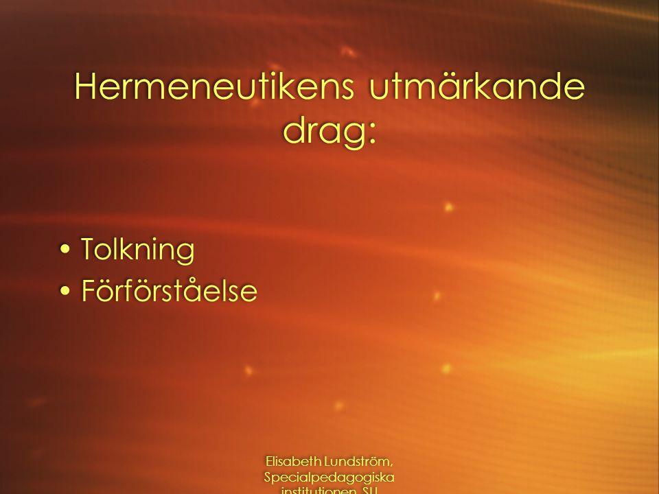 Elisabeth Lundström, Specialpedagogiska institutionen, SU En hermeneutisk hållning Förståelse och förförståelse är grundläggande för vårt vara i världen (Ödman,1995)
