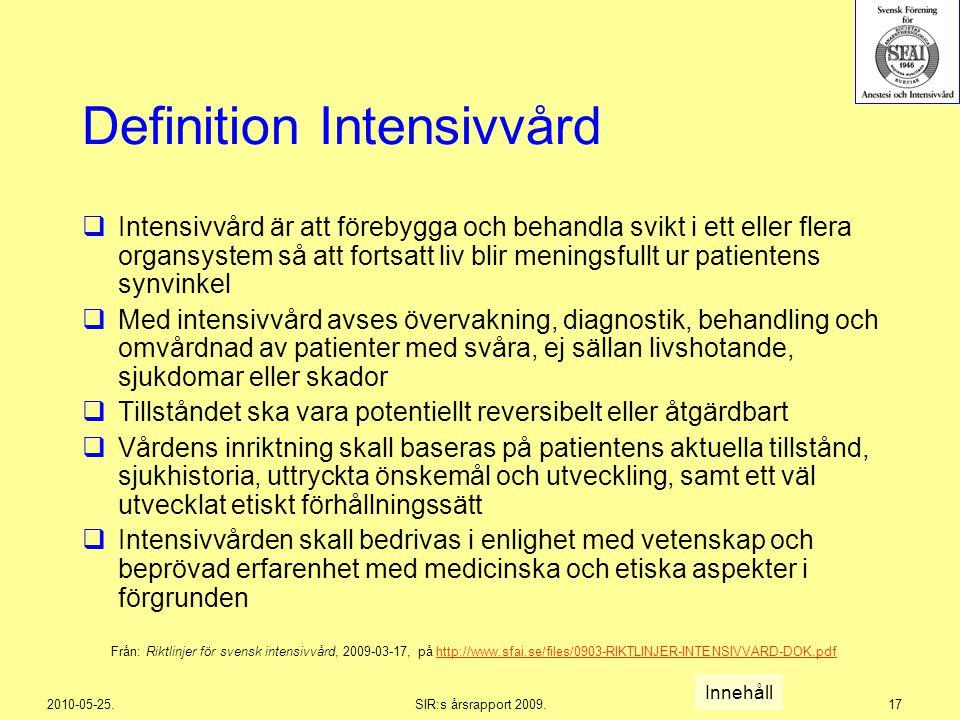 2010-05-25.SIR:s årsrapport 2009.17 Definition Intensivvård  Intensivvård är att förebygga och behandla svikt i ett eller flera organsystem så att fo