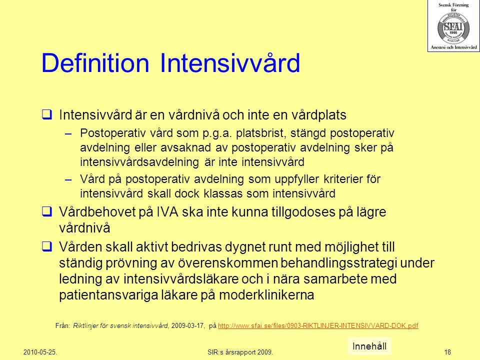 2010-05-25.SIR:s årsrapport 2009.18 Definition Intensivvård  Intensivvård är en vårdnivå och inte en vårdplats –Postoperativ vård som p.g.a. platsbri