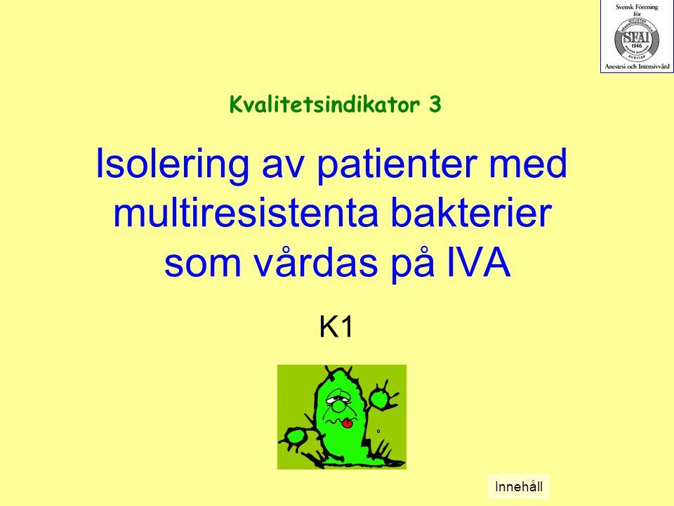Isolering av patienter med multiresistenta bakterier som vårdas på IVA K1 Kvalitetsindikator 3 Innehåll