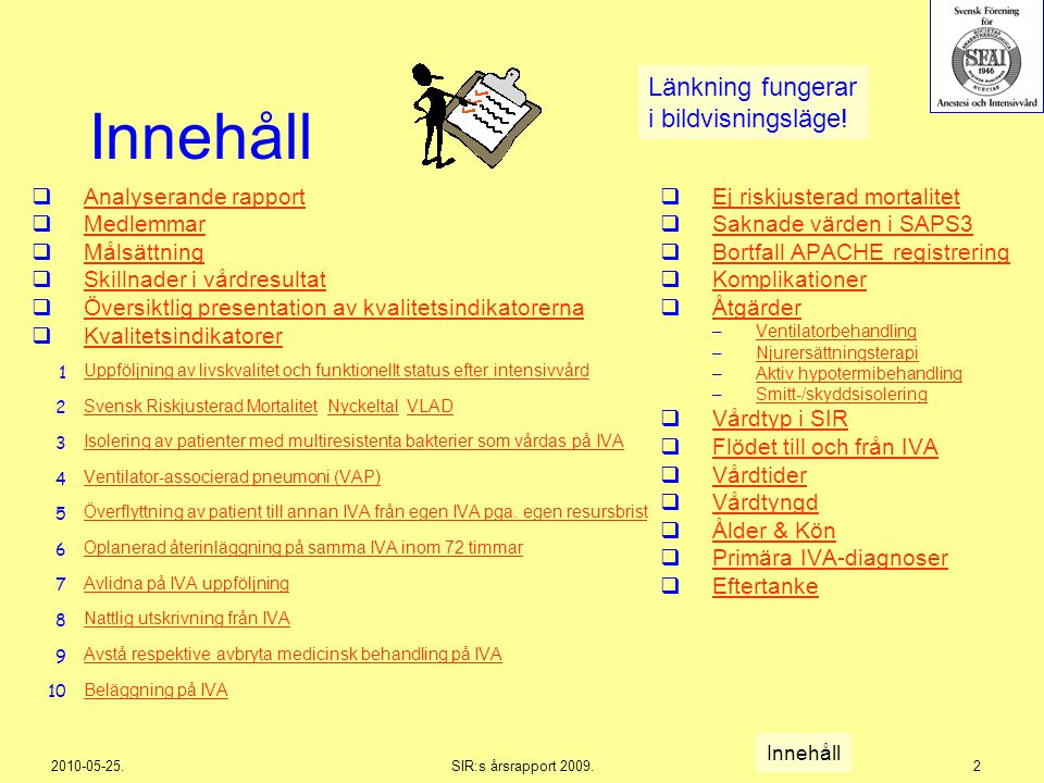 2010-05-25.SIR:s årsrapport 2009.303 58 IVA-enheters kumulativa beläggning Innehåll Kvalitetsindikator 10