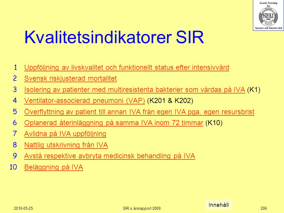 2010-05-25.SIR:s årsrapport 2009.206 Kvalitetsindikatorer SIR Uppföljning av livskvalitet och funktionellt status efter intensivvård Svensk riskjuster