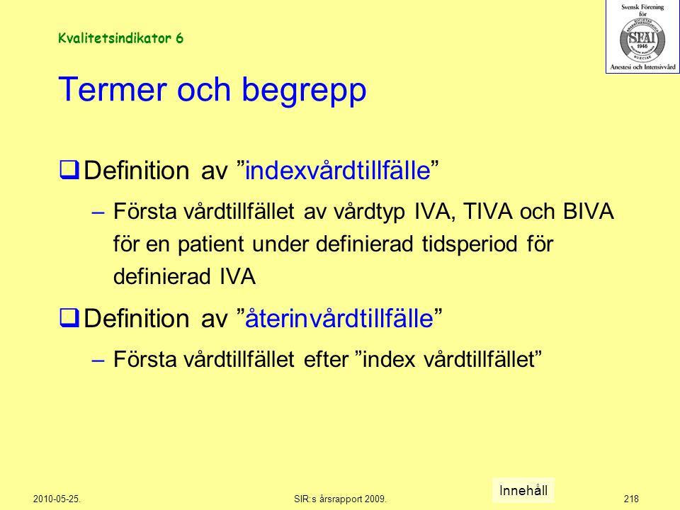 """2010-05-25.SIR:s årsrapport 2009.218 Termer och begrepp  Definition av """"indexvårdtillfälle"""" –Första vårdtillfället av vårdtyp IVA, TIVA och BIVA för"""