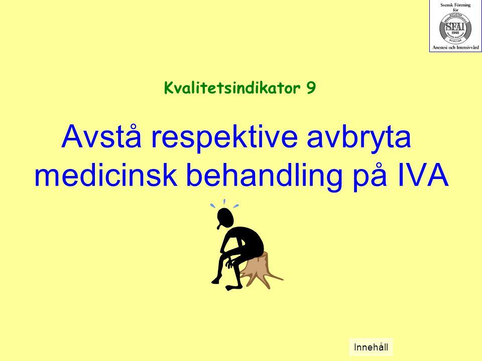 Avstå respektive avbryta medicinsk behandling på IVA Kvalitetsindikator 9 Innehåll