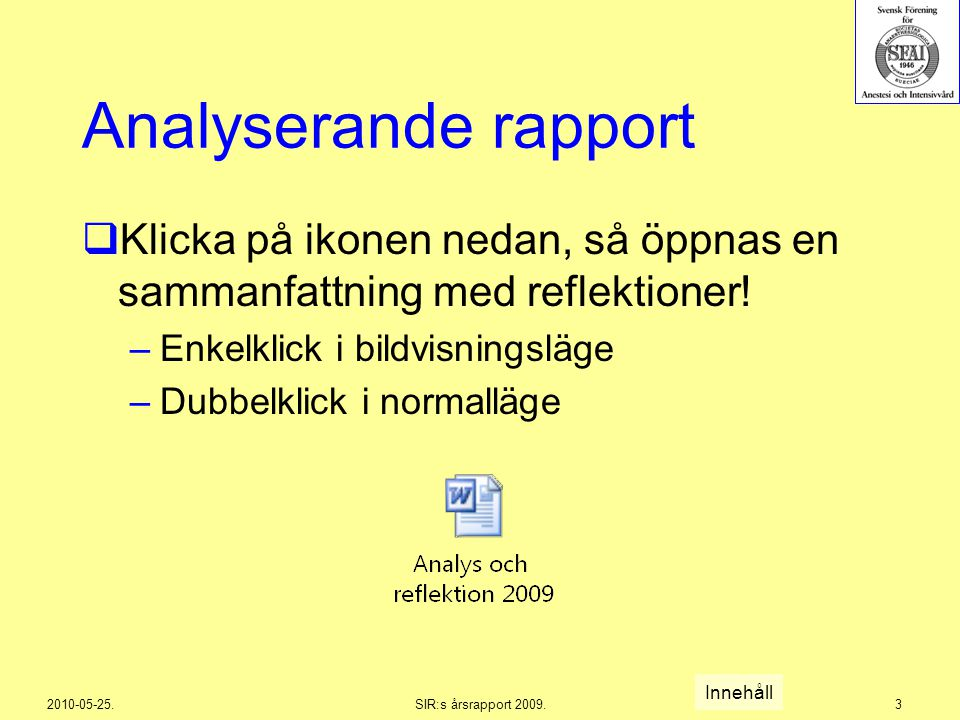 2010-05-25.SIR:s årsrapport 2009.3 Analyserande rapport  Klicka på ikonen nedan, så öppnas en sammanfattning med reflektioner! –Enkelklick i bildvisn