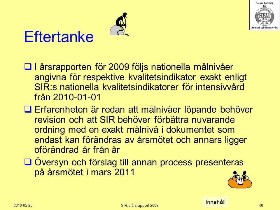 2010-05-25.SIR:s årsrapport 2009.40 Eftertanke  I årsrapporten för 2009 följs nationella målnivåer angivna för respektive kvalitetsindikator exakt en