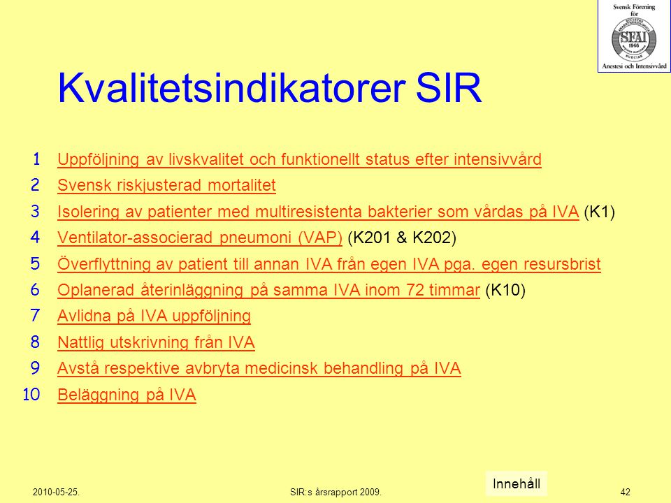 2010-05-25.SIR:s årsrapport 2009.42 Kvalitetsindikatorer SIR Uppföljning av livskvalitet och funktionellt status efter intensivvård Svensk riskjustera