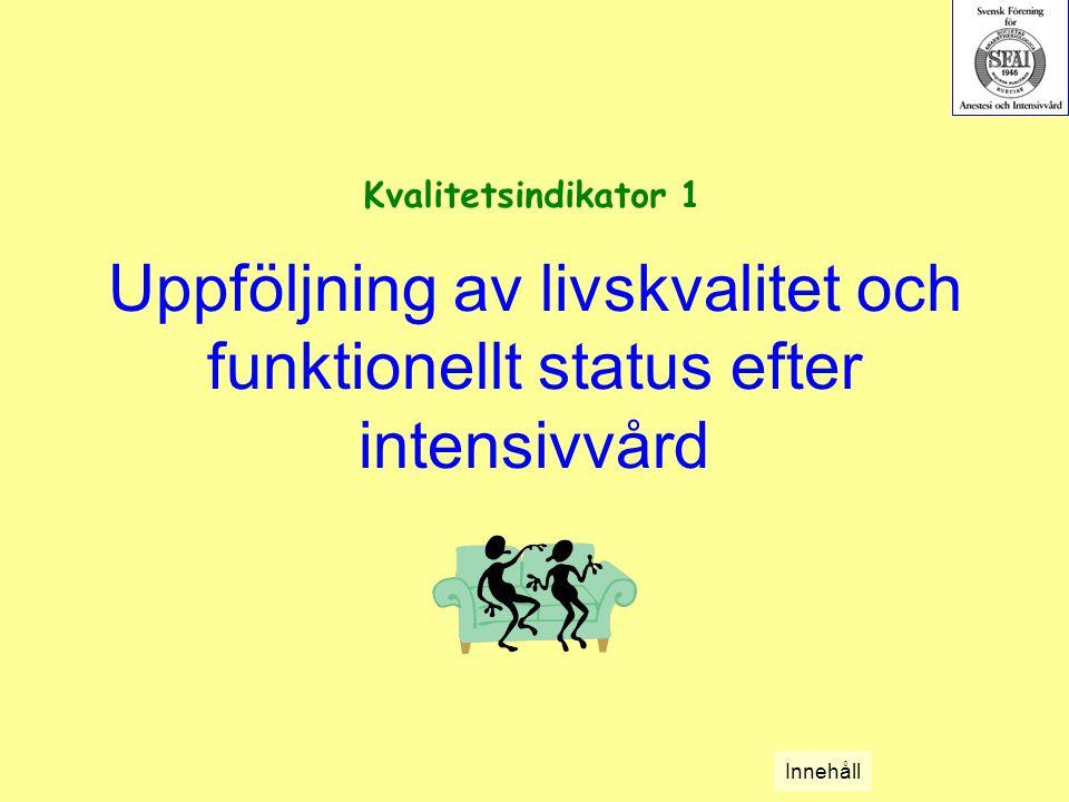 Uppföljning av livskvalitet och funktionellt status efter intensivvård Kvalitetsindikator 1 Innehåll