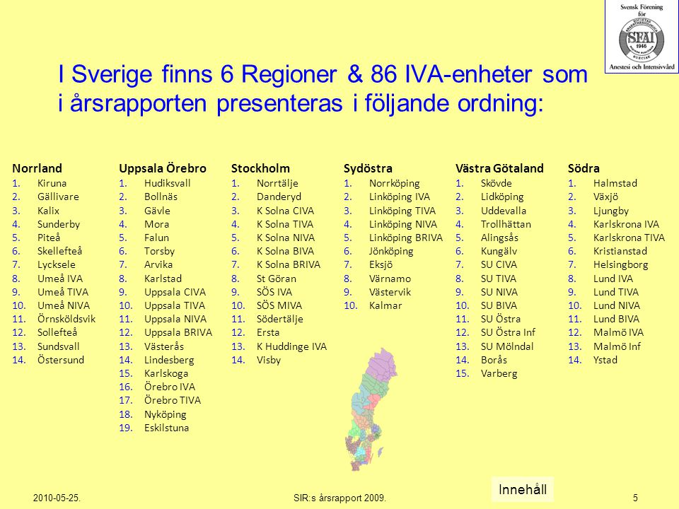 2010-05-25.SIR:s årsrapport 2009.5 I Sverige finns 6 Regioner & 86 IVA-enheter som i årsrapporten presenteras i följande ordning: Norrland 1.Kiruna 2.