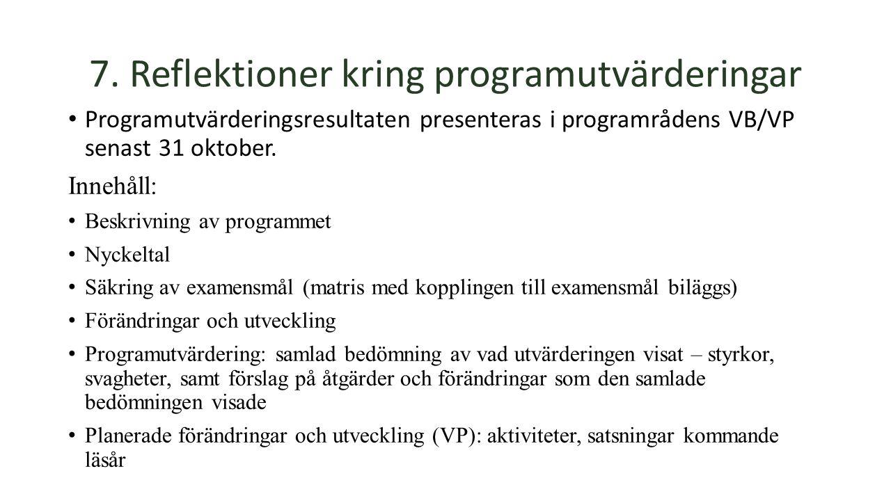 7. Reflektioner kring programutvärderingar Programutvärderingsresultaten presenteras i programrådens VB/VP senast 31 oktober. Innehåll: Beskrivning av