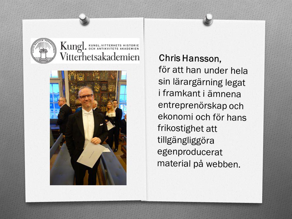 Chris Hansson, för att han under hela sin lärargärning legat i framkant i ämnena entreprenörskap och ekonomi och för hans frikostighet att tillgängliggöra egenproducerat material på webben.