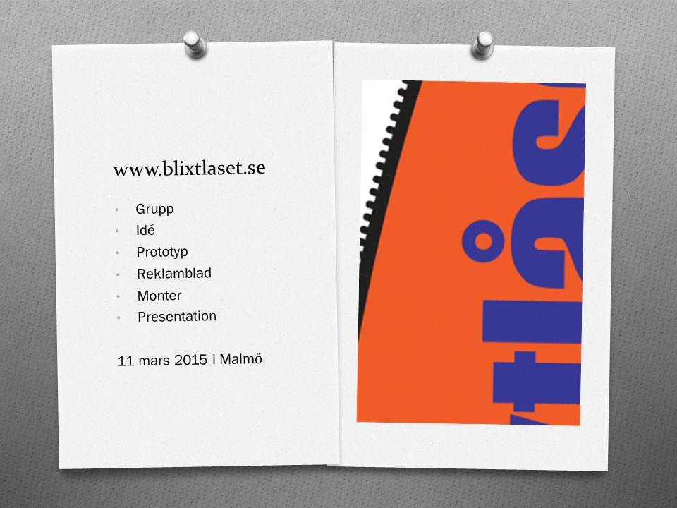 www.blixtlaset.se Grupp Idé Prototyp Reklamblad Monter Presentation 11 mars 2015 i Malmö