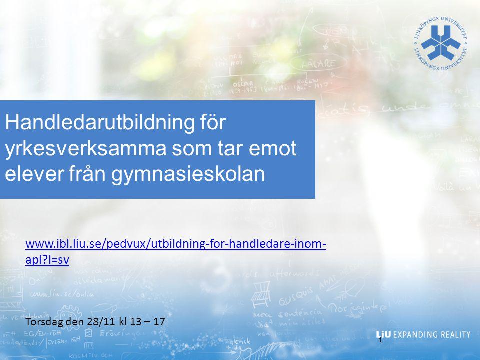 Handledarutbildning för yrkesverksamma som tar emot elever från gymnasieskolan 1 Torsdag den 28/11 kl 13 – 17 www.ibl.liu.se/pedvux/utbildning-for-han