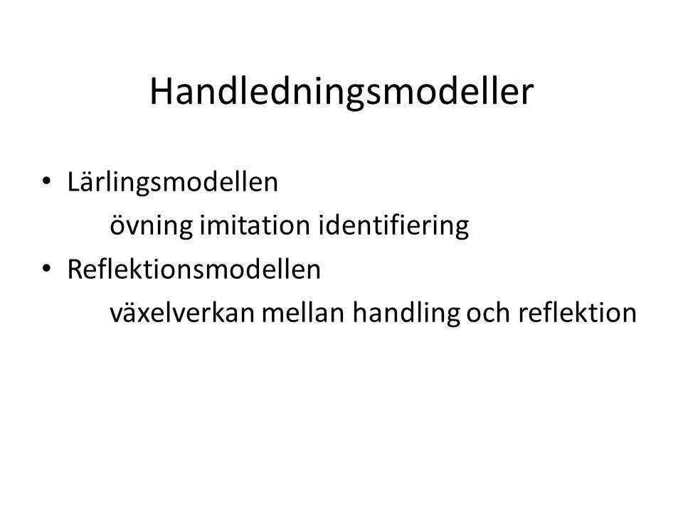 Handledningsmodeller Lärlingsmodellen övning imitation identifiering Reflektionsmodellen växelverkan mellan handling och reflektion
