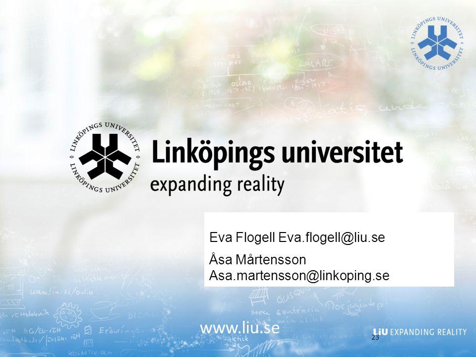 www.liu.se Eva Flogell Eva.flogell@liu.se Åsa Mårtensson Asa.martensson@linkoping.se 23